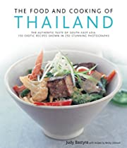The Food and Cooking of Thailand: The Authentic Taste of South-East Asia: 150 Exotic Recipes Shown in 250 Stunning Photographs
