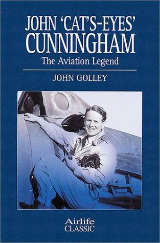 "John ""Cat's-Eyes"" Cunningham: The Aviation Legend (Airlife's Classics)"