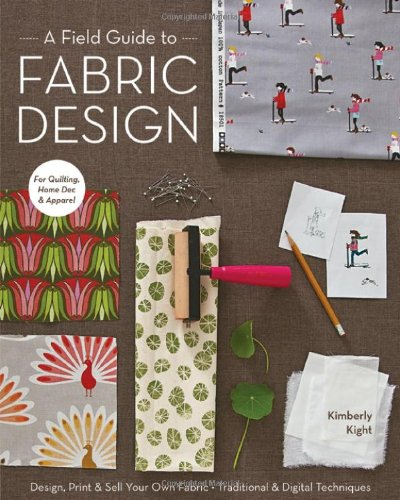 A Field Guide to Fabric Design: Design, Print