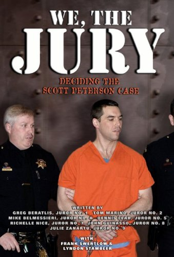 We, the Jury: Deciding the Scott Peterson Case, GREG BERATLIS, TOM MARINO, MIKE BELMESSIERI, DENNIS LEAR, RICHELLE NICE, JOHN GUINASSO, JULIE ZANARTU, FRANK SWERTLOW, LYNDON STAMBLER
