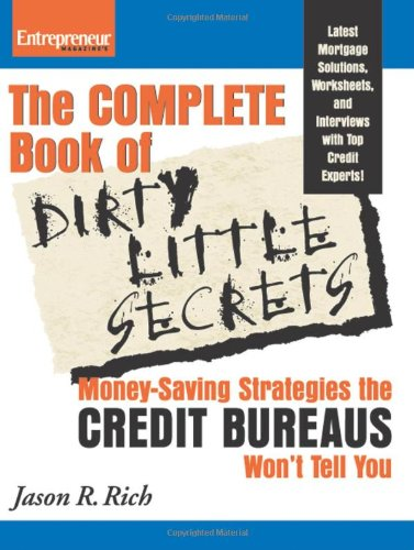 The Complete Book of Dirty Little Secrets: Money-Saving Strategies the Credit Bureaus Won't Tell You (Entrepreneur Magazine's Complete Book Of...)