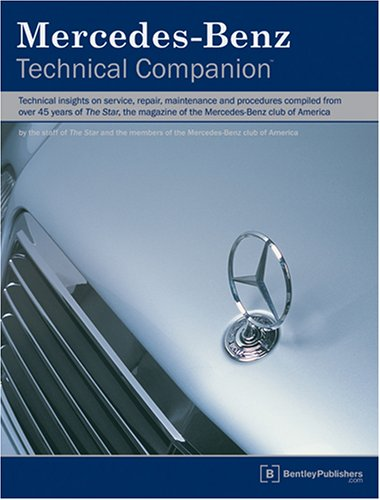 Mercedes-Benz Technical Companion: Technical Insights On Service, Repair, Maintenance, And Procedures Compiled From Over 45 Years Of The Star, The Magazine Of The Mercedes-benz Club Of