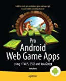 img - for Pro Android Web Game Apps: Using HTML5, CSS3 and JavaScript book / textbook / text book