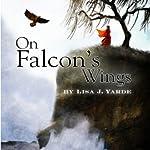 On Falcon's Wings | Lisa J. Yarde