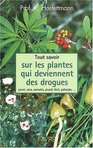 livre tout savoir sur les plantes qui deviennent des drogues pavots coca cannabis. Black Bedroom Furniture Sets. Home Design Ideas
