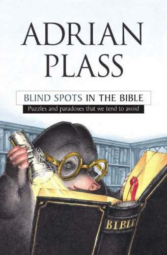Blind Spots in the Bible: Puzzles and Paradoxes That We Tend to Avoid