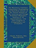 The Missionary Gazetteer: Comprising a Geographical and Statistical Account of the Various Stations of the American and Foreign Protestant Missionary ... Progress in Evangelization and Civilization