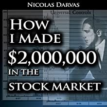 How I Made $2,000,000 in the Stock Market | Livre audio Auteur(s) : Nicolas Darvas Narrateur(s) : Jason McCoy