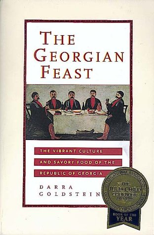 The Georgian Feast: The Vibrant Culture and Savory Food of the Republic of Georgia by Darra Goldstein
