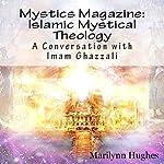 Islamic Mystical Theology: A Conversation with Imam Ghazzali: Mystics Magazine | Marilynn Hughes,Imam Ghazzali