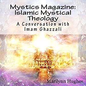 Islamic Mystical Theology: A Conversation with Imam Ghazzali Audiobook