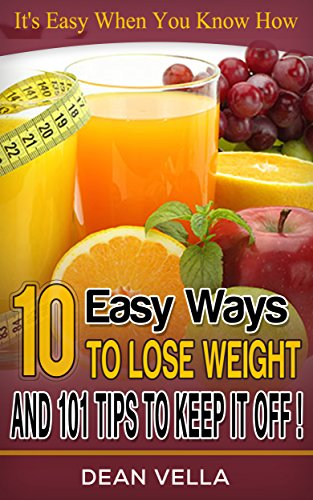 10-easy-ways-to-lose-weight-and-101-tips-to-keep-it-off-use-the-10-easy-steps-to-begin-your-weight-l