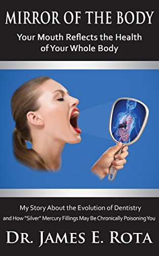 Mirror Of The Body: Your Mouth Reflects The Health Of Your Whole Body by James E. Rota DDS ebook deal