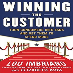 Winning the Customer: Turn Consumers into Fans and Get Them to Spend More | [Lou Imbriano]