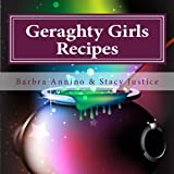 Geraghty Girls Recipes: Food, Potions, Spells, Charms, and Stories from Amethyst (The Stacy Justice Series)