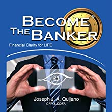 Become the Banker: Financial Clarity for Life Audiobook by Joseph J.A. Quijano CFP CDFA Narrated by Michael Pearl