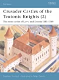 Crusader Castles of the Teutonic Knights, Vol. 2: The Stone Castles of Latvia and Estonia, 1185-1560 (Fortress 19) (1841767123) by Turnbull, Stephen