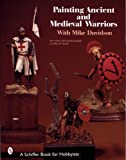Painting Ancient and Medieval Warriors (Schiffer Book for Hobbyists) (0764306480) by Davidson, Mike