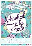 Schönheit à la Carte: Mit der richtigen Ernährung zu strahlendem Aussehen - Das Geheimnis französischer Frauen