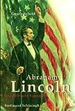 Abraham Lincoln: Eine politische Biographie