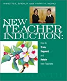 New Teacher Induction: How to Train, Support, and Retain New Teachers (0962936049) by Annette L. Breaux