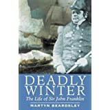 Deadly Winter: The Life of Sir John Franklinby Martyn Beardsley