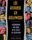 img - for Los hispanos en Hollywood: celebrando cien a os en el cine y la televisi n book / textbook / text book