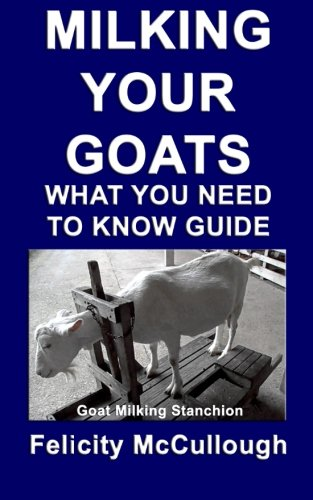 Milking Your Goats What You Need To Know Guide: Goat Knowledge (Volume 10)