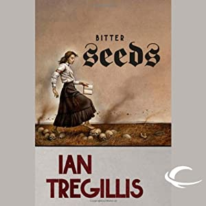 Bitter Seeds: The Milkweed Triptych, Book 1 | [Ian Tregillis]