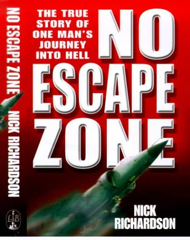 No Escape Zone: One of the Most Gripping Escape Stories of the Modern Era: One Man's True Story of a Journey to Hell
