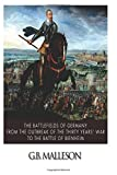 G.B. Malleson The Battlefields of Germany, From the Outbreak of the Thirty Years' War to the Battle of Blenheim