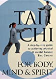 img - for Tai Chi For Body, Mind & Spirit: A Step-by-Step Guide to Achieving Physical & Mental Balance book / textbook / text book