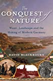 The Conquest of Nature: Water, Landscape, and the Making of Modern Germany