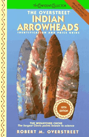 The Overstreet Indian Arrowheads: Identification and Price Guide (Official Overstreet Indian Arrowhead Identification and Price Guide) PDF