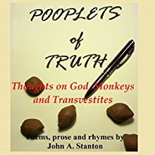 Pooplets of Truth: Thoughts on God, Monkeys, and Transvestites | Livre audio Auteur(s) : John A. Stanton Narrateur(s) : John Stanton