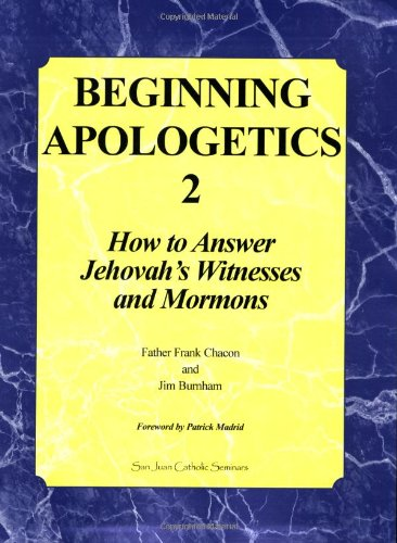 Beginning Apologetics 2: How to Answer Jehovah's Witnesses and Mormons, Frank Chacon, Jim Burnham