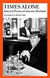 Times Alone: Selected Poems of Antonio Machado (Wesleyan Poetry in Translation) (0819560812) by Machado, Antonio