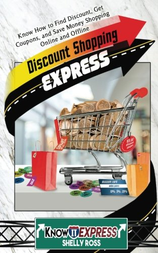 Discount Shopping Express: Know How to Find Discount, Get Coupons, and Save Money Shopping Online and Offline (KnowIt Express)