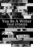 You Be A Writer: True Stories