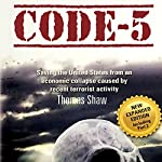 Code 5: Saving the United States from an Economic Collapse Caused by Recent Terrorist Activity | Thomas Shaw