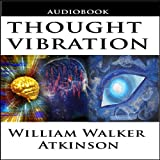 Thought Vibration or the Law of Attraction in the Thought World