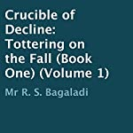 Crucible of Decline: Tottering on the Fall, Book 1 | R. S. Bagaladi,Columbus Falco