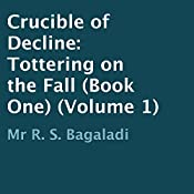 Crucible of Decline: Tottering on the Fall, Book 1 | R. S. Bagaladi, Columbus Falco