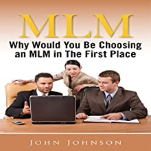 MLM: Why Would You Be Choosing an MLM in the First Place (       UNABRIDGED) by John Johnson Narrated by Samuel Fleming
