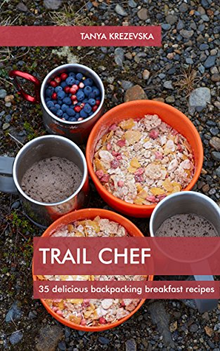 TRAIL CHEF: 35 delicious backpacking breakfast recipes