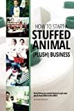img - for How to Start a Stuffed Animal (Plush) Business: Everything You Need to Know to Get Your Plush from Idea to The Shelf by Promise Monsters (2016-01-13) book / textbook / text book