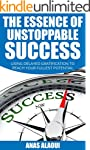 The Essence Of Unstoppable Success: U...