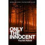 Only the Innocent (Kindle Edition) By Rachel Abbott