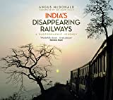 Indias Disappearing Railways: A Photographic Journey