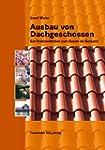 Ausbau von Dachgeschossen.: Ein Praxi...